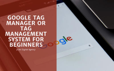 Google Tag Manager or Tag Management System for Beginners