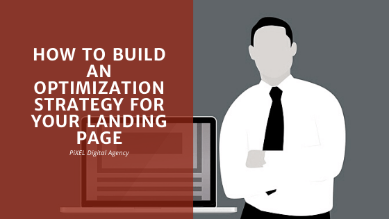 How To Build An Optimization Strategy For Your Landing Page
