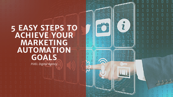 5 easy steps to achieve your marketing automation goals