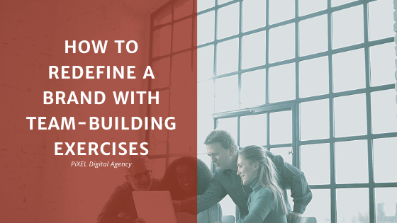 How to redefine a brand with team-building exercises