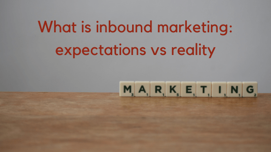 What is inbound marketing: expectations vs reality